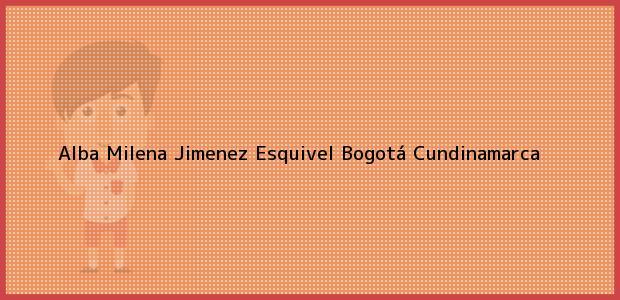 Teléfono, Dirección y otros datos de contacto para Alba Milena Jimenez Esquivel, Bogotá, Cundinamarca, Colombia