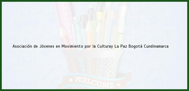 Teléfono, Dirección y otros datos de contacto para Asociación de Jóvenes en Movimiento por la Culturay La Paz, Bogotá, Cundinamarca, Colombia