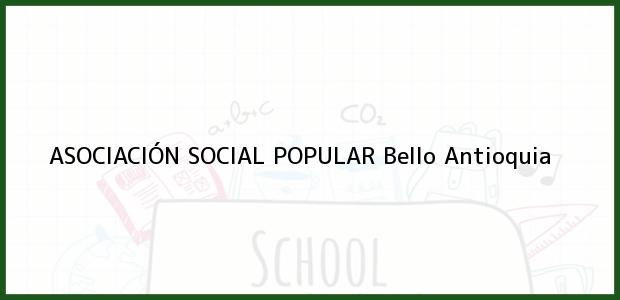 Teléfono, Dirección y otros datos de contacto para ASOCIACIÓN SOCIAL POPULAR, Bello, Antioquia, Colombia