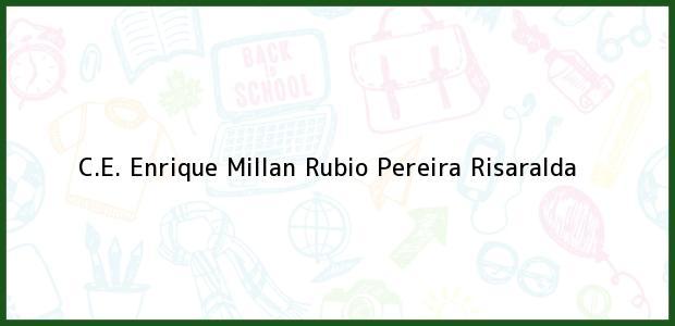 Teléfono, Dirección y otros datos de contacto para C.E. Enrique Millan Rubio, Pereira, Risaralda, Colombia
