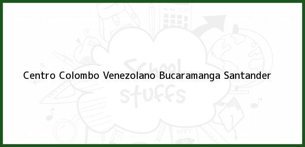 Teléfono, Dirección y otros datos de contacto para Centro Colombo Venezolano, Bucaramanga, Santander, Colombia