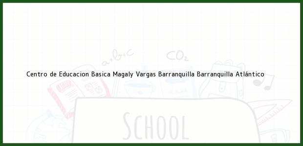 Teléfono, Dirección y otros datos de contacto para Centro de Educacion Basica Magaly Vargas Barranquilla, Barranquilla, Atlántico, Colombia
