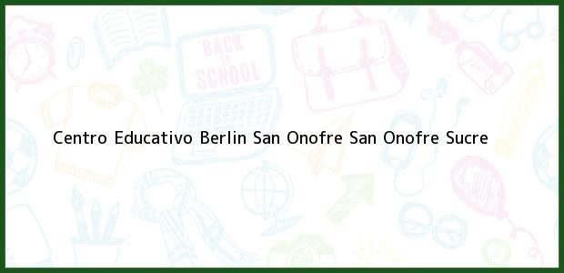 Teléfono, Dirección y otros datos de contacto para Centro Educativo Berlin San Onofre, San Onofre, Sucre, Colombia