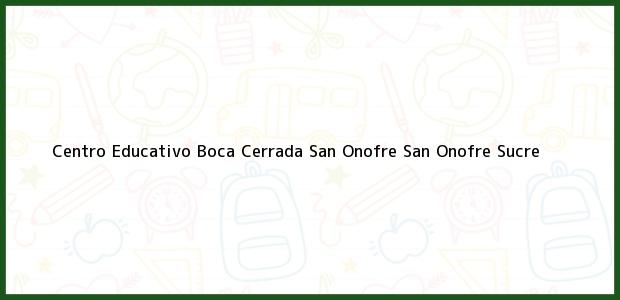 Teléfono, Dirección y otros datos de contacto para Centro Educativo Boca Cerrada San Onofre, San Onofre, Sucre, Colombia