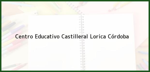 Teléfono, Dirección y otros datos de contacto para Centro Educativo Castilleral, Lorica, Córdoba, Colombia