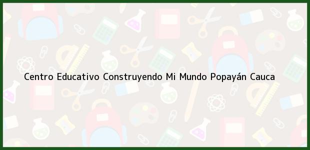 Teléfono, Dirección y otros datos de contacto para Centro Educativo Construyendo Mi Mundo, Popayán, Cauca, Colombia