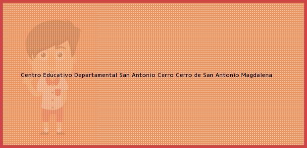 Teléfono, Dirección y otros datos de contacto para Centro Educativo Departamental San Antonio Cerro, Cerro de San Antonio, Magdalena, Colombia
