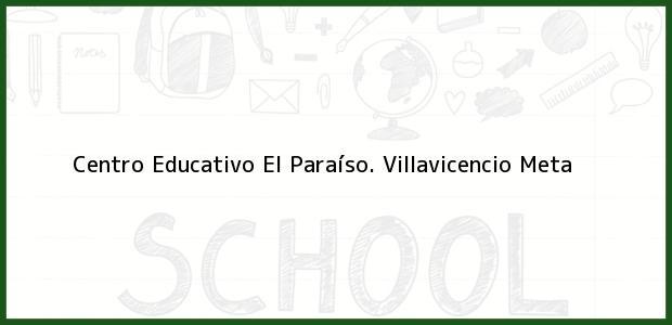 Teléfono, Dirección y otros datos de contacto para Centro Educativo El Paraíso., Villavicencio, Meta, Colombia