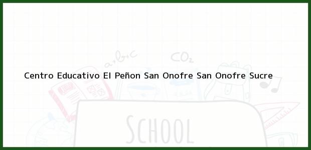 Teléfono, Dirección y otros datos de contacto para Centro Educativo El Peñon San Onofre, San Onofre, Sucre, Colombia