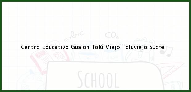 Teléfono, Dirección y otros datos de contacto para Centro Educativo Gualon Tolú Viejo, Toluviejo, Sucre, Colombia