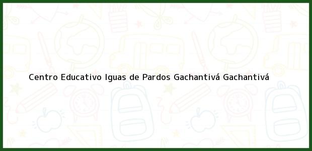 Teléfono, Dirección y otros datos de contacto para Centro Educativo Iguas de Pardos Gachantivá, Gachantivá, , Colombia