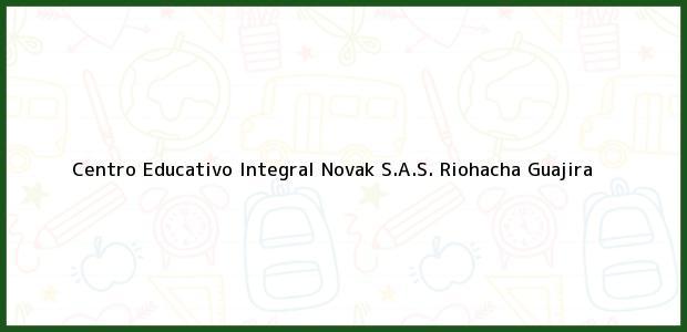 Teléfono, Dirección y otros datos de contacto para Centro Educativo Integral Novak S.A.S., Riohacha, Guajira, Colombia