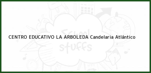 Teléfono, Dirección y otros datos de contacto para Centro Educativo La Arboleda, Candelaria, Atlántico, Colombia