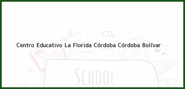 Teléfono, Dirección y otros datos de contacto para Centro Educativo La Florida Córdoba, Córdoba, Bolívar, Colombia