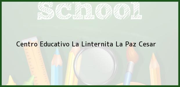 Teléfono, Dirección y otros datos de contacto para Centro Educativo La Linternita, La Paz, Cesar, Colombia