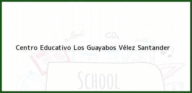 Teléfono, Dirección y otros datos de contacto para Centro Educativo Los Guayabos, Vélez, Santander, Colombia