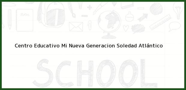 Teléfono, Dirección y otros datos de contacto para Centro Educativo Mi Nueva Generacion, Soledad, Atlántico, Colombia
