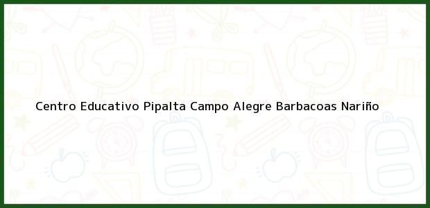 Teléfono, Dirección y otros datos de contacto para Centro Educativo Pipalta Campo Alegre, Barbacoas, Nariño, Colombia