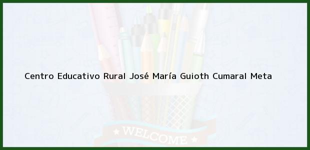 Teléfono, Dirección y otros datos de contacto para Centro Educativo Rural José María Guioth, Cumaral, Meta, Colombia