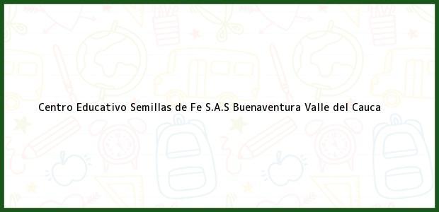 Teléfono, Dirección y otros datos de contacto para Centro Educativo Semillas de Fe S.A.S, Buenaventura, Valle del Cauca, Colombia