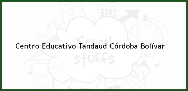 Teléfono, Dirección y otros datos de contacto para Centro Educativo Tandaud, Córdoba, Bolívar, Colombia