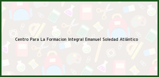 Teléfono, Dirección y otros datos de contacto para Centro Para La Formacion Integral Emanuel, Soledad, Atlántico, Colombia