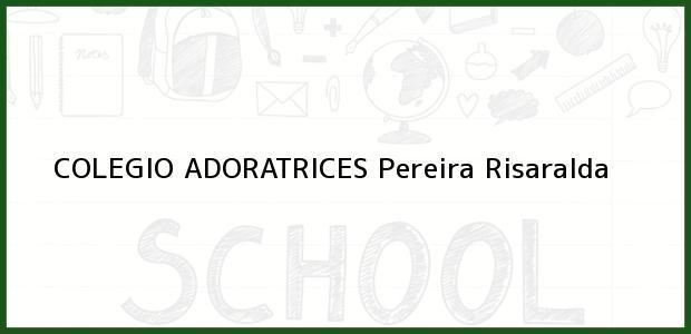 Teléfono, Dirección y otros datos de contacto para Colegio Adoratrices, Pereira, Risaralda, Colombia