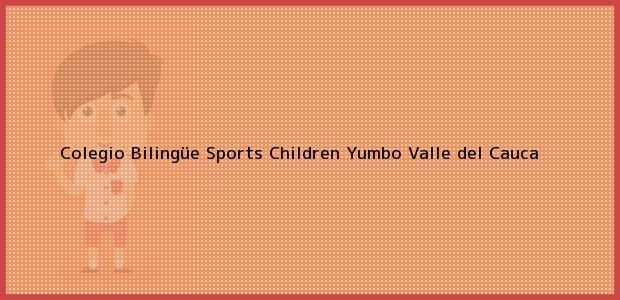 Teléfono, Dirección y otros datos de contacto para Colegio Bilingüe Sports Children, Yumbo, Valle del Cauca, Colombia