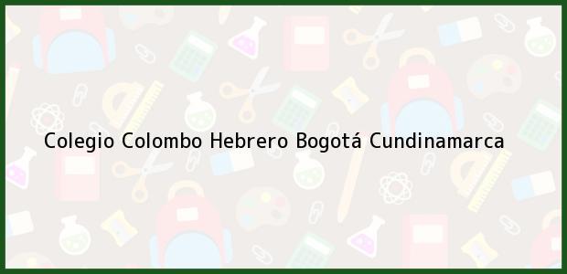 Teléfono, Dirección y otros datos de contacto para Colegio Colombo Hebrero, Bogotá, Cundinamarca, Colombia