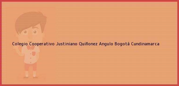 Teléfono, Dirección y otros datos de contacto para Colegio Cooperativo Justiniano Quiñonez Angulo, Bogotá, Cundinamarca, Colombia