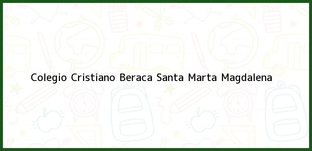 Teléfono, Dirección y otros datos de contacto para Colegio Cristiano Beraca, Santa Marta, Magdalena, Colombia
