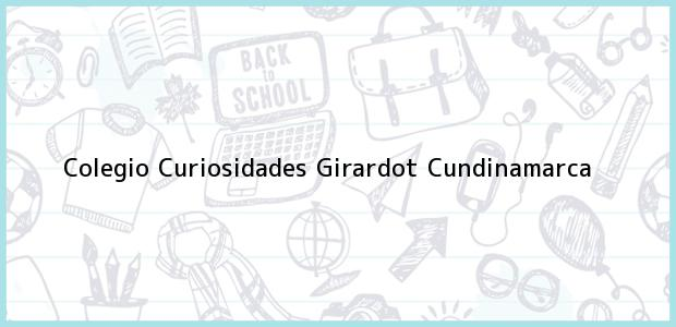 Teléfono, Dirección y otros datos de contacto para Colegio Curiosidades, Girardot, Cundinamarca, Colombia