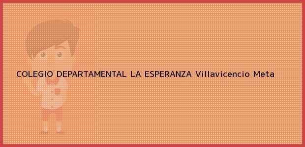 Teléfono, Dirección y otros datos de contacto para Colegio Departamental La Esperanza, Villavicencio, Meta, Colombia