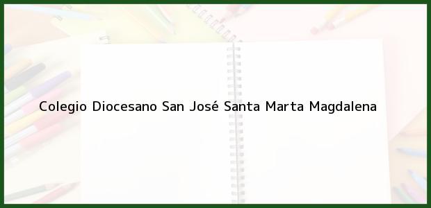 Teléfono, Dirección y otros datos de contacto para Colegio Diocesano San Jose, Santa Marta, Magdalena, Colombia