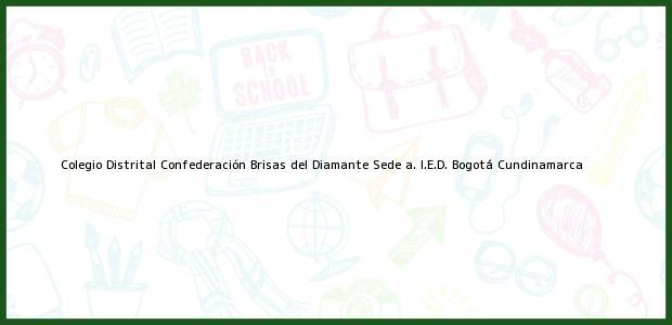 Teléfono, Dirección y otros datos de contacto para Colegio Distrital Confederación Brisas del Diamante Sede A I.E.D., Bogotá, Cundinamarca, Colombia