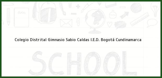 Teléfono, Dirección y otros datos de contacto para Colegio Distrital Gimnasio Sabio Caldas I.E.D., Bogotá, Cundinamarca, Colombia