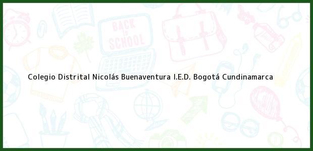 Teléfono, Dirección y otros datos de contacto para Colegio Distrital Nicolás Buenaventura I.E.D., Bogotá, Cundinamarca, Colombia