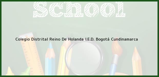 Teléfono, Dirección y otros datos de contacto para Colegio Distrital Reino De Holanda I.E.D., Bogotá, Cundinamarca, Colombia