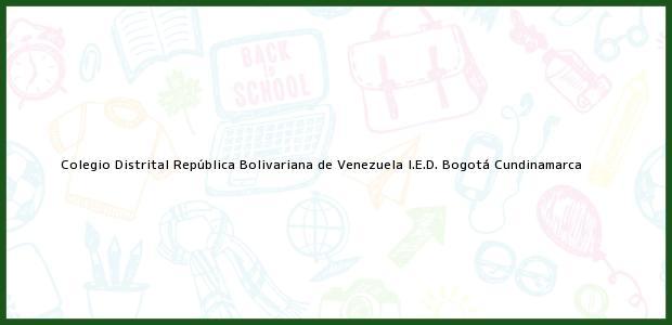 Teléfono, Dirección y otros datos de contacto para Colegio Distrital República Bolivariana de Venezuela I.E.D., Bogotá, Cundinamarca, Colombia
