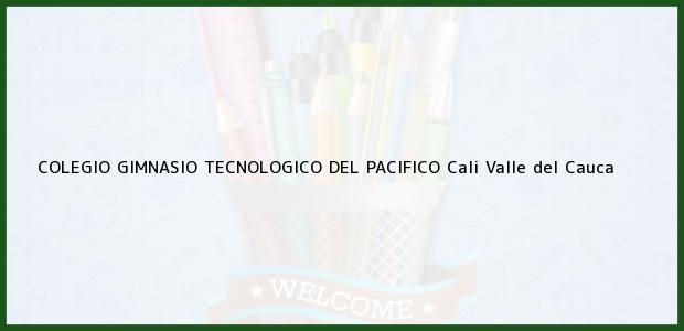 Teléfono, Dirección y otros datos de contacto para Colegio Gimnasio Tecnológico del Pacífico, Cali, Valle del Cauca, Colombia