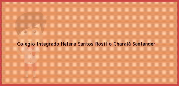 Teléfono, Dirección y otros datos de contacto para Colegio Integrado Helena Santos Rosillo, Charalá, Santander, Colombia
