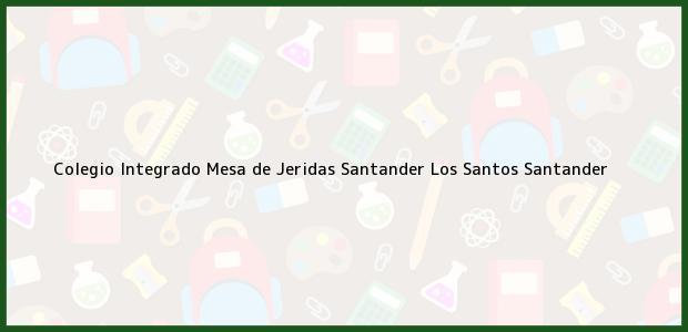 Teléfono, Dirección y otros datos de contacto para Colegio Integrado Mesa de Jeridas Santander, Los Santos, Santander, Colombia