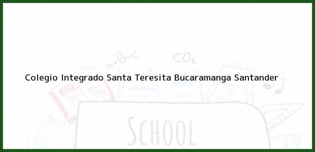 Teléfono, Dirección y otros datos de contacto para Colegio Integrado Santa Teresita, Bucaramanga, Santander, Colombia