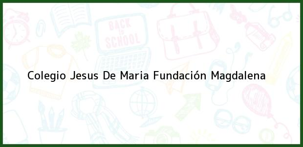 Teléfono, Dirección y otros datos de contacto para Colegio Jesus De Maria, Fundación, Magdalena, Colombia