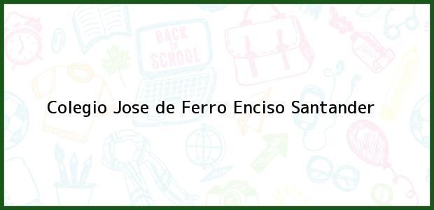 Teléfono, Dirección y otros datos de contacto para Colegio Jose de Ferro, Enciso, Santander, Colombia