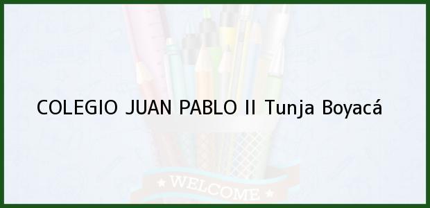Teléfono, Dirección y otros datos de contacto para COLEGIO JUAN PABLO II, Tunja, Boyacá, Colombia