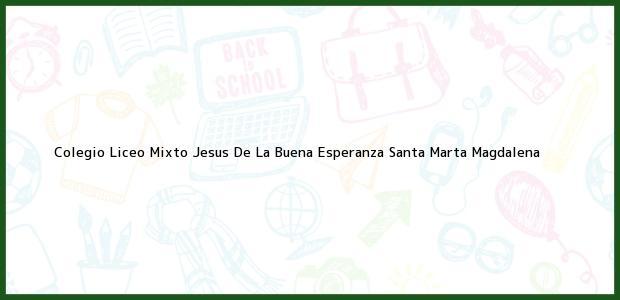Teléfono, Dirección y otros datos de contacto para Colegio Liceo Mixto Jesus De La Buena Esperanza, Santa Marta, Magdalena, Colombia