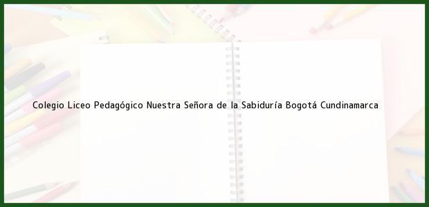 Teléfono, Dirección y otros datos de contacto para Colegio Liceo Pedagógico Nuestra Señora de la Sabiduría, Bogotá, Cundinamarca, Colombia