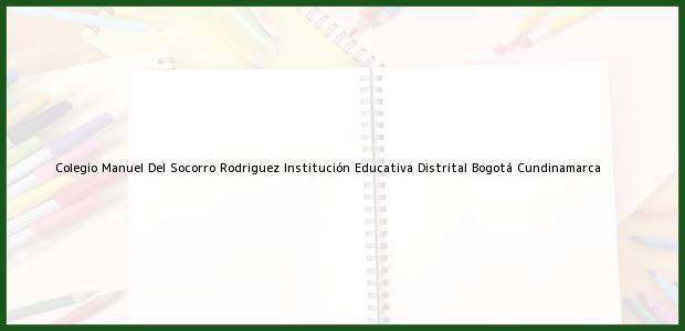 Teléfono, Dirección y otros datos de contacto para Colegio Manuel Del Socorro Rodriguez Institución Educativa Distrital, Bogotá, Cundinamarca, Colombia