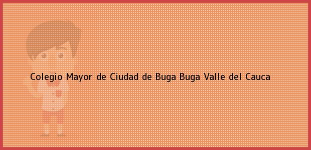 Teléfono, Dirección y otros datos de contacto para Colegio Mayor de Ciudad de Buga, Buga, Valle del Cauca, Colombia